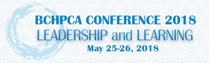 BCHPCA Conference 2018 - LEADERSHIP and LEARNING